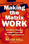 Making The Matrix Work : How Matrix Managers Engage People And Cut Through Complexity