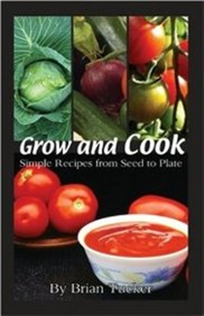 Grow And Cook: Simple Recipes From Seed To Plate