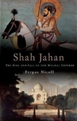 Shah Jahan : The Rise And Fall Of The Mughal Emperor