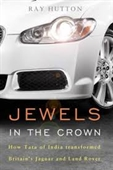 Jewels In The Crown : How Tata of India Transformed Britains Jaguar Land Rover