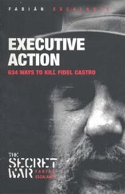 Executive Action: 634 Ways to Kill Fidel Castro (Secret War)