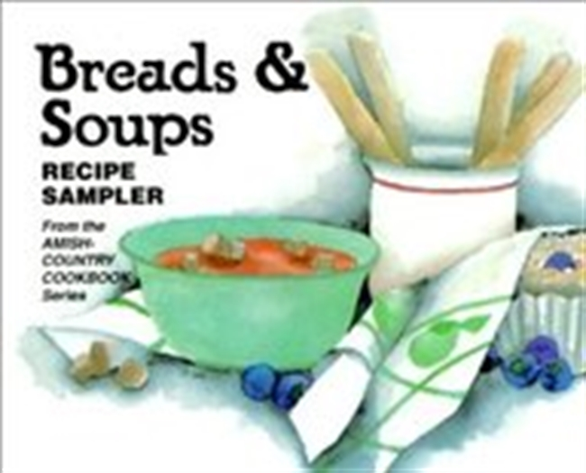 Breads and Soups: Recipe Sampler from the Amish-Country Cookbook Series (Amish-Country Cookbooks (Evangel Unnumbered))