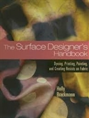 The Surface Designers Handbook : Dyeing, Printing, Painting, And Creating Resists on Fabric