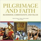 Pilgrimage And Faith : Buddhism, Christianity, And Islam