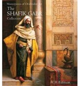 Masterpieces of Orientalist Art The Shafik Gabr Collection