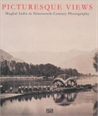 Picturesque Views : Mughal India in Nineteenth-Century Photography
