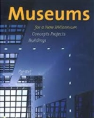 Museums For A New Millennium : Concepts Projects Buildings