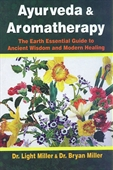 Ayurveda & Aromatherapy : The Earth Essential Guide To Ancient Wisdom And Modern Healing