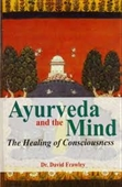 Ayurveda And The Mind : The Healing of Consciousness