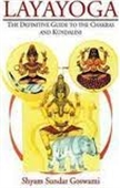 Layayoga : The Definitive Guide To The Chakras And Kundalini