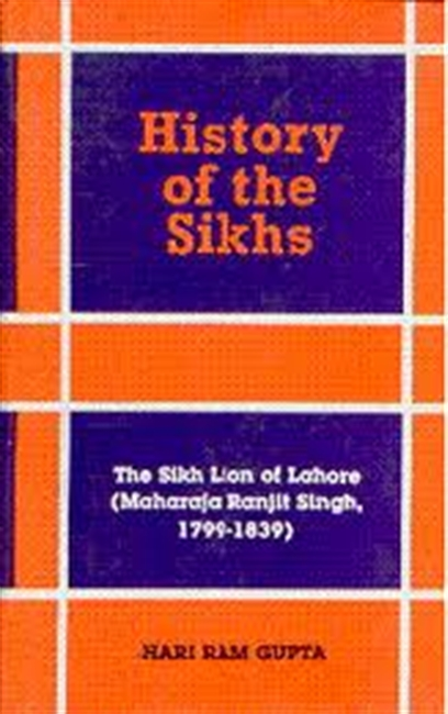 History of The Sikhs : The Sikh Lion of Lahore (Maharaja Ranjit Singh, 1799-1839) vol-5