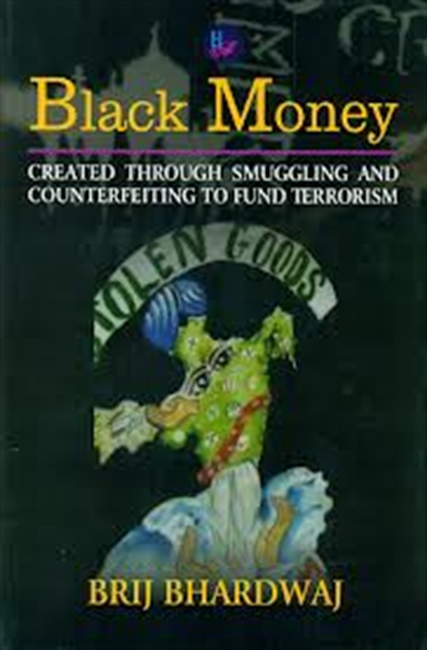 Black Money : Created Through Smuggling And Counterfeiting To Fund Terrorism