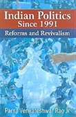 Indian Politics Since 1991 : Reforms And Revivalism