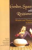 Gender, Space And Resistance : Women And Theatre in India