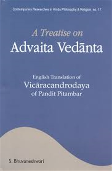 A Treatise on Advaita Vedanta : English Translation of Vicaracandrodaya of Pandit Pitambar