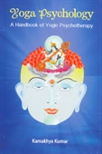 Yoga Psychology : A Handbook of Yogic Psychotherapy