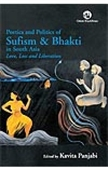 Poetics And Politics of Sufism & Bhakti in South Asia : Love, Loss And Liberation