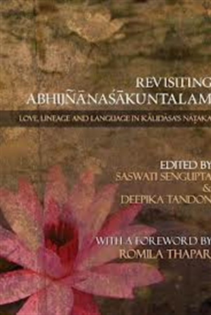 Revisiting Abhinanasakuntalam : Love, Lineage And Language in Kalidasas Nataka