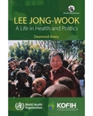 Lee Jong-Wook : A Life In Health And Politics