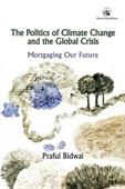 The Politics of Climate Change And The Global Crisis : Mortgaging Our Future