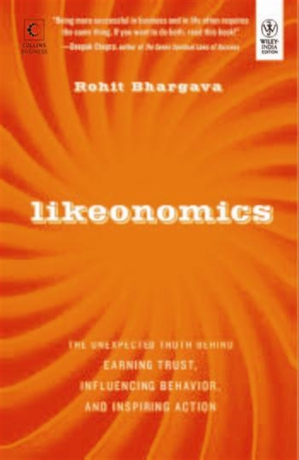 Likeonomics : The Unexpected Truth Behind Earning Trust, Influencing Behavior, And Inspiring Action