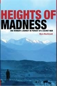 Heights of Madness : One Womans Journey in Pursuit of A Secret War