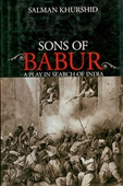 Sons of Babur : A Play in Search of India