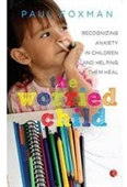 The Worried Child : Recognizing Anxiety In Children And Helping Them Heal