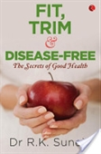 Fit, Trim & Disease-Free : The Secrets of Good Health