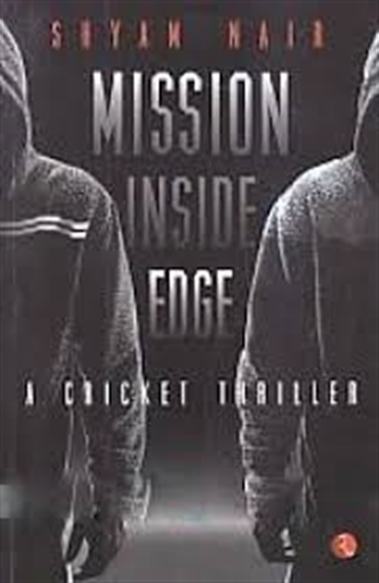 Mission Inside Edge : A Cricket Thriller