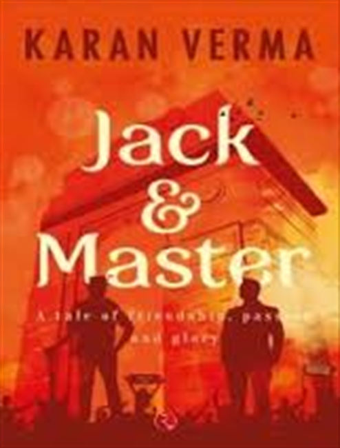 Jack & Master : A Tale of Friendship, Passion And Glory