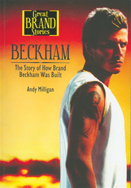 Great Brand Stories : Beckham : The Story of How Brand Beckham Was Built