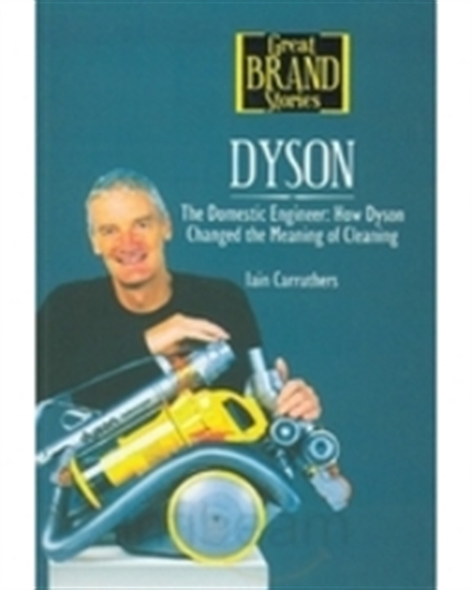 Great Brand Stories : The Domestic Engineer; How Dyson Changed The Meaning of Cleaning