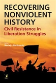 Recovering Nonviolent History : Civil Resistance in Liberation Struggles