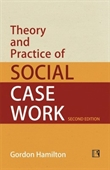 Theory And Practice of Social Case Work