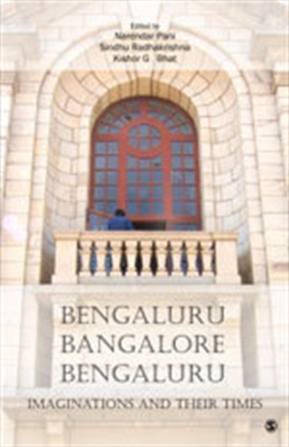 BENGALURU, BANGALORE, BENGALURU: Imaginations and their Times