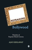 Reframing Bollywood : Theories of Popular Hindi Cinema