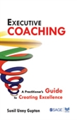 EXECUTIVE COACHING: A Practitioner?s Guide to Creating Excellence