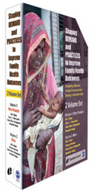 Shaping Demand And Practices To Improve Family Health Outcomes : Designing A Behavior Change Communication Strategy in India (2 vol set, vol 1 : Uttar Pradesh , vol 2 : Bihar)