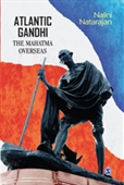 Atlantic Gandhi : The Mahatma Overseas