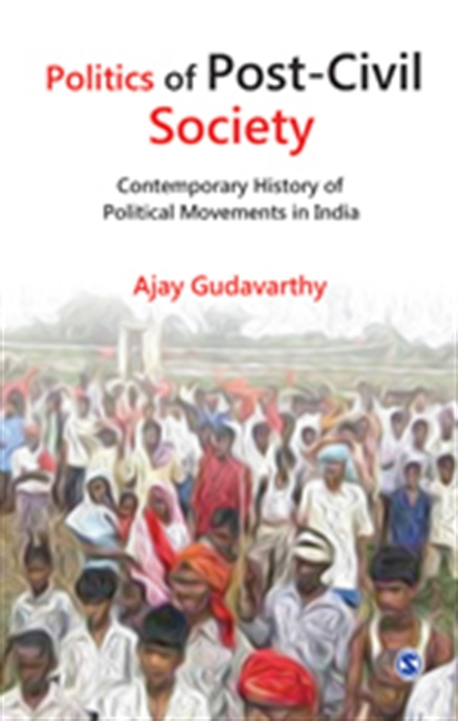 Politics of Post-Civil Society : Contemporary History of Political Movements in India