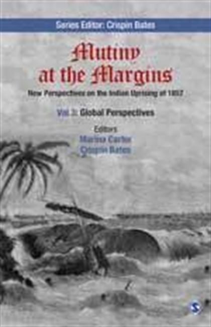 MUTINY AT THE MARGINS: New Perspectives on the Indian Uprising of 1857<br> Series edited by: Crispin Bates<br>Volume III: Global Perspectives