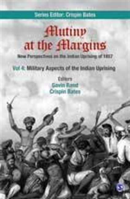 MUTINY AT THE MARGINS: New Perspectives on the Indian Uprising of 1857<br> Series edited by: Crispin Bates<br>Volume IV: Military Aspects of the Indian Uprising