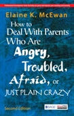 How to Deal With Parents Who Are Angry, Troubled, Afraid, or Just Plain Crazy, 2E