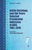 Indian Sociology Over The Years: Selected Presidential Addresses of AISC, 1967/2010 (VOL 7)