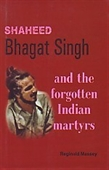 Shaheed Bhagat Singh and The Forgotten Indian Martyrs