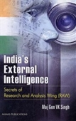 Indias External Intelligence: Secrets Of Research And Analysis Wing Raw