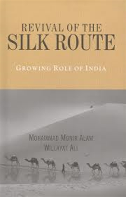Revival of The Silk Route : Growing Role of India
