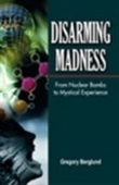 Disarming Madness : From Nuclear Bombs, To Mystical Experience