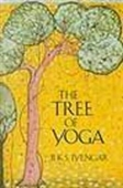 The Tree of Yoga : The Classic Guide To Integrating Yoga Into Your Daily Life